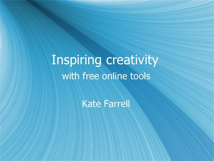Inspiring creativity  with free online tools Kate Farrell