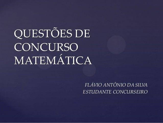 FLÁVIO ANTÔNIO DA SILVA ESTUDANTE CONCURSEIRO QUESTÕES DE CONCURSO MATEMÁTICA