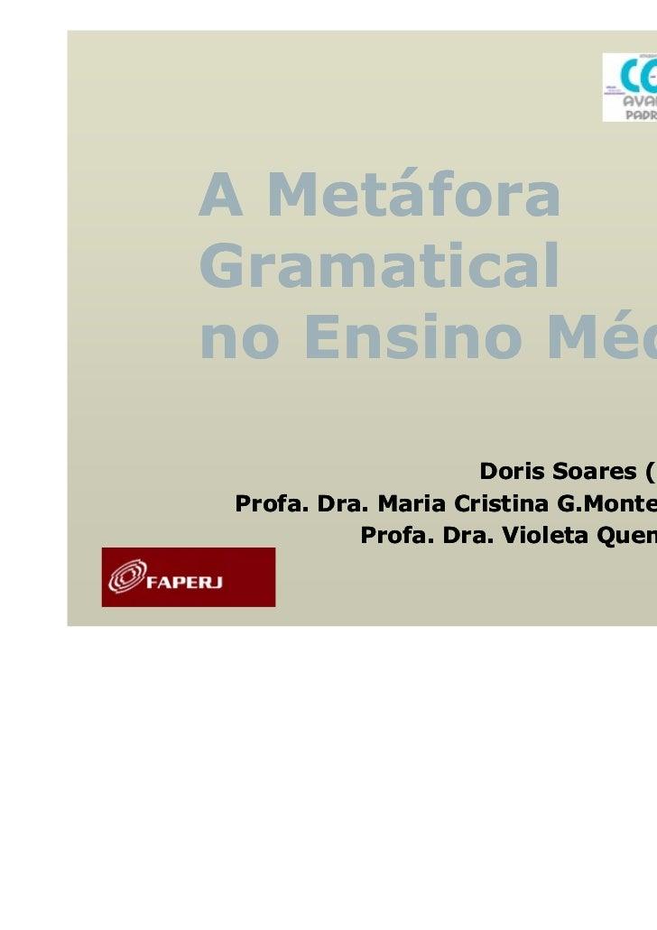 A MetáforaGramaticalno Ensino Médio                     Doris Soares (PG/ PUC-Rio)                                        ...