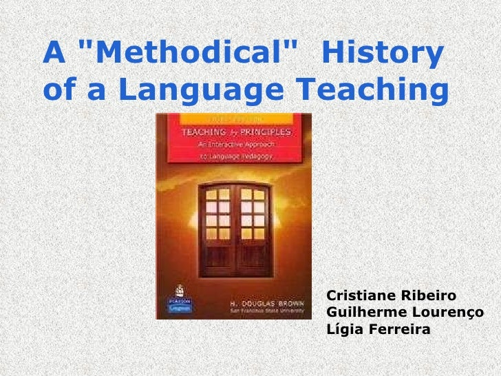 "A ""Methodical""  History of a Language Teaching    Cristiane Ribeiro Guilherme Lourenço Lígia Ferreira"