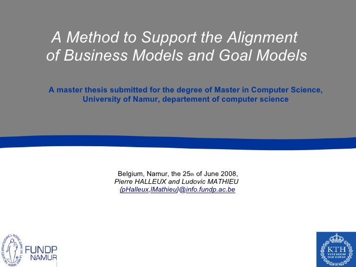 A Method to Support the Alignment of Business Models and Goal Models  A master thesis submitted for the degree of Master i...