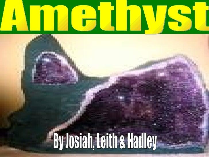 Amethyst By Josiah, Leith & Hadley