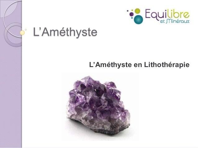 L'Améthyste L'Améthyste en Lithothérapie