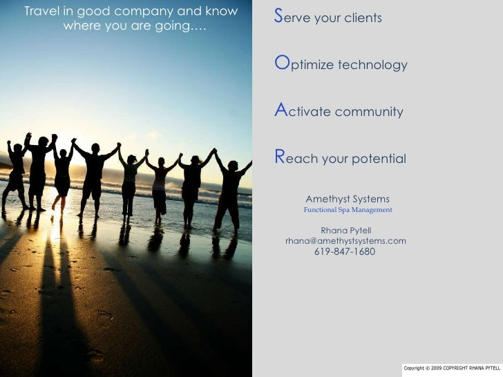 S erve your clients  O ptimize technology A ctivate community R each your potential Amethyst Systems Functional Spa Manage...