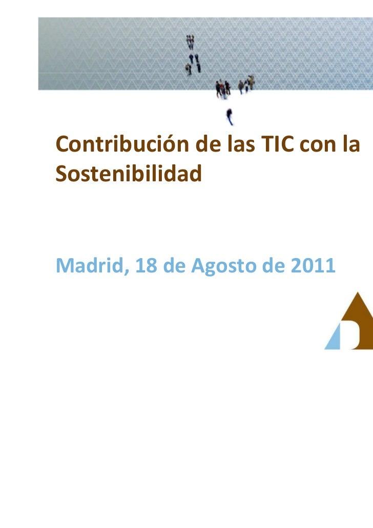 Contribución de las TIC con laSostenibilidadMadrid, 18 de Agosto de 2011