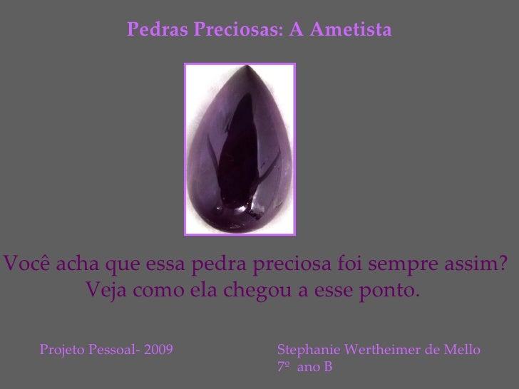 Você acha que essa pedra preciosa foi sempre assim? Veja como ela chegou a esse ponto. Stephanie Wertheimer de Mello 7º  a...