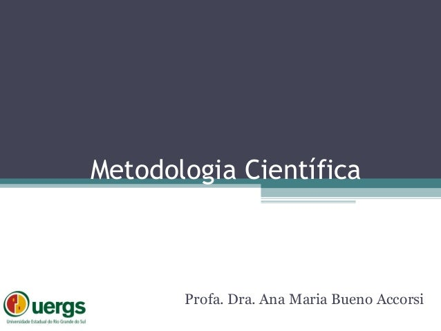 Metodologia CientíficaProfa. Dra. Ana Maria Bueno Accorsi