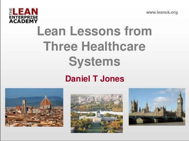 Lean Lessons from Three Healthcare Systems Daniel T Jones