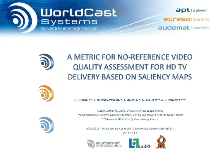 A METRIC FOR NO-REFERENCE VIDEO QUALITY ASSESSMENT FOR HD TV DELIVERY BASED ON SALIENCY MAPS <br />H. BOUJUT*, J. BENOIS-P...