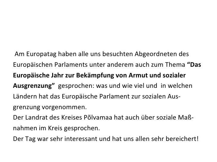 <ul><li>Am Europatag haben alle uns besuchten Abgeordneten des  </li></ul><ul><li>Europäischen Parlaments unter anderem au...
