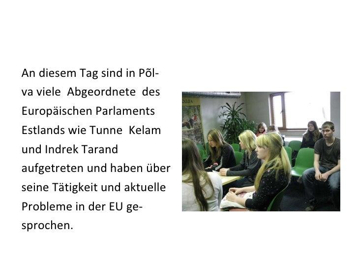 <ul><li>An diesem Tag sind in Põl- </li></ul><ul><li>va viele  Abgeordnete  des  </li></ul><ul><li>Europäischen Parlaments...