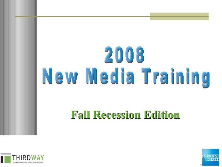 Fall Recession Edition 2008 New Media Training
