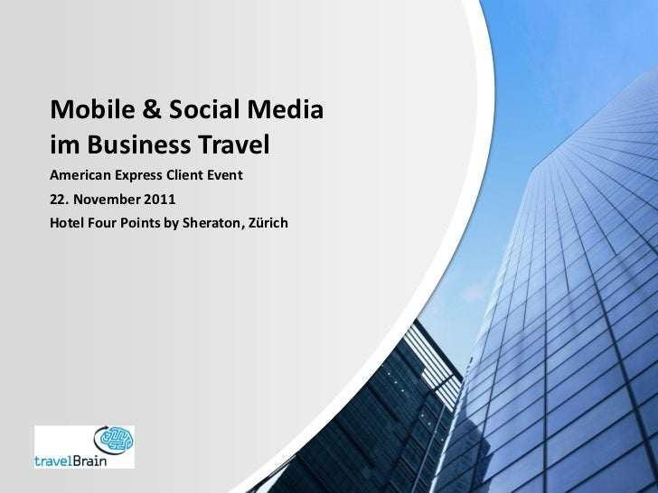 Mobile & Social Mediaim Business TravelAmerican Express Client Event22. November 2011Hotel Four Points by Sheraton, Zürich
