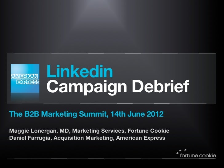 Linkedin            Campaign DebriefThe B2B Marketing Summit, 14th June 2012Maggie Lonergan, MD, Marketing Services, Fortu...