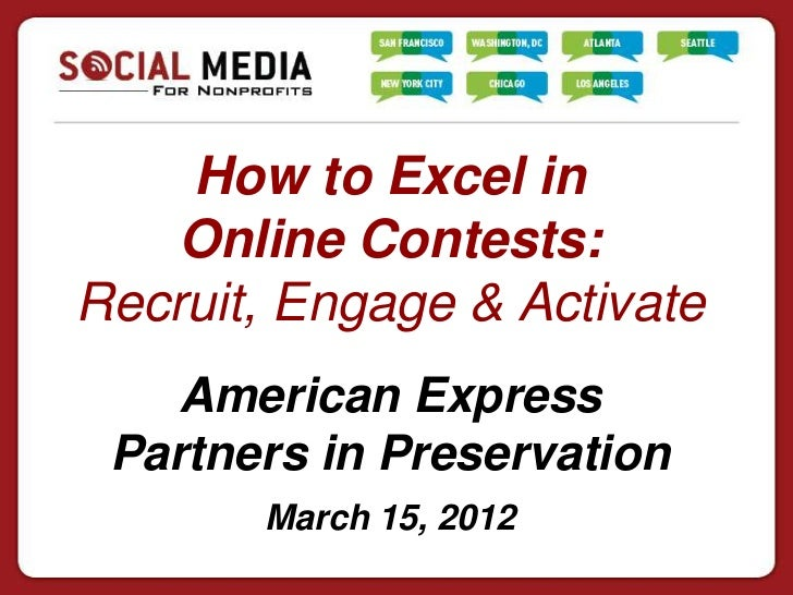 How to Excel in    Online Contests:Recruit, Engage & Activate   American Express Partners in Preservation       March 15, ...