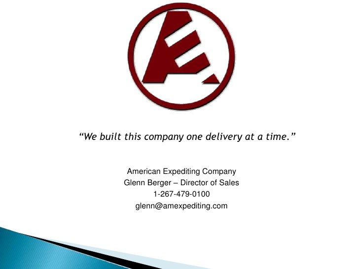 """""""We built this company one delivery at a time.""""<br />American Expediting Company<br />Glenn Berger – Director of Sales<br ..."""