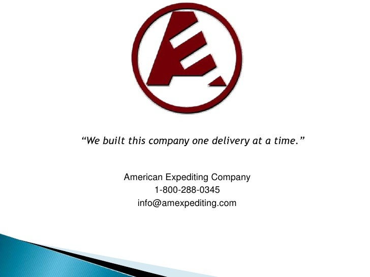 """""""We built this company one delivery at a time.""""            American Expediting Company                1-800-288-0345      ..."""