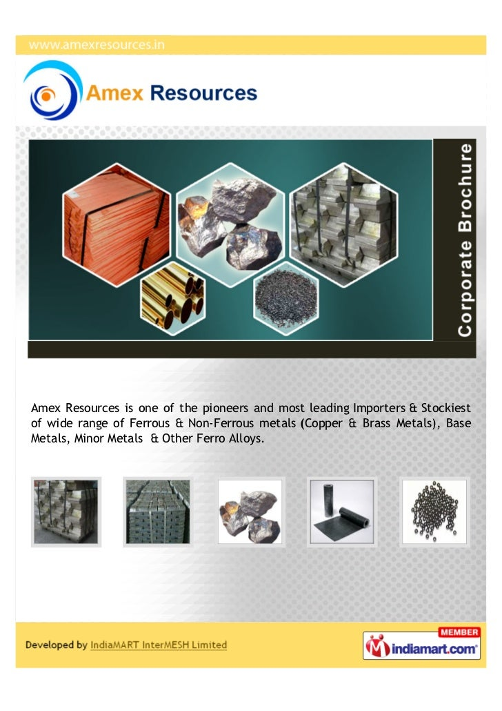 Amex Resources is one of the pioneers and most leading Importers & Stockiestof wide range of Ferrous & Non-Ferrous metals ...