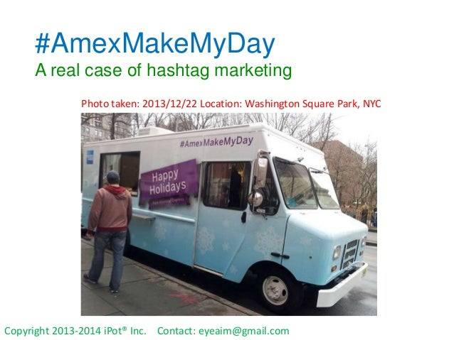 #AmexMakeMyDay A real case of hashtag marketing Photo taken: 2013/12/22 Location: Washington Square Park, NYC  Copyright 2...
