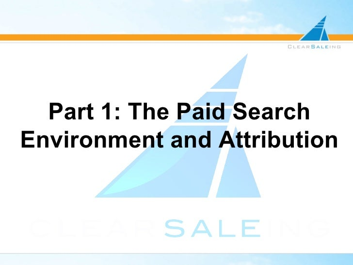 Part 1: The Paid Search Environment and Attribution