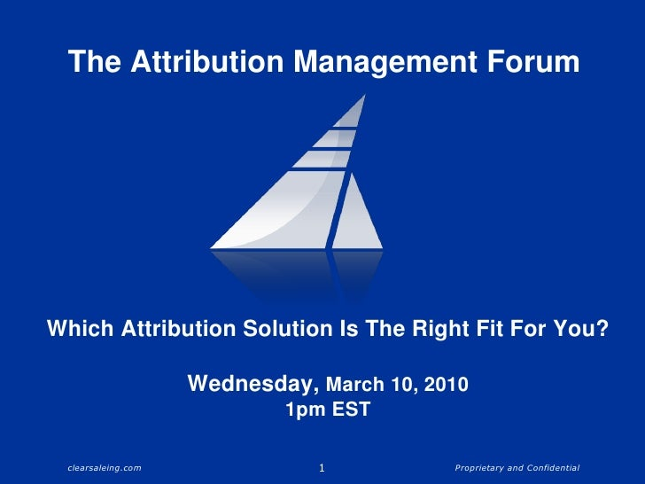 Which Attribution Solution Is The Right Fit For You? Wednesday, March 10, 2010 1pm EST<br />1<br />The Attribution Managem...