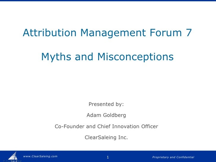 Attribution Management Forum 7Myths and Misconceptions<br />Presented by:<br />Adam Goldberg<br />Co-Founder and Chief Inn...