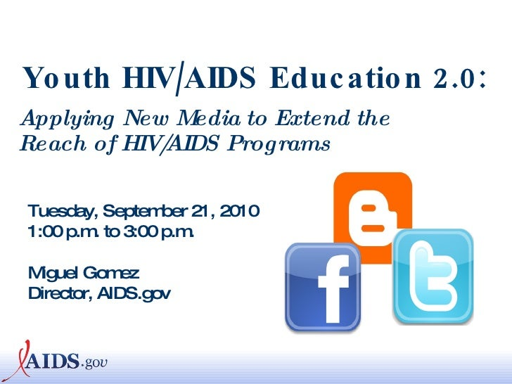 Youth HIV/AIDS Education 2.0:   Applying New Media to Extend the Reach of HIV/AIDS Programs Tuesday, September 21, 2010 1:...