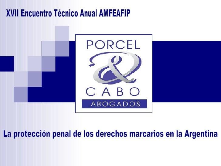 XVII Encuentro Técnico Anual AMFEAFIP La protección penal de los derechos marcarios en la Argentina