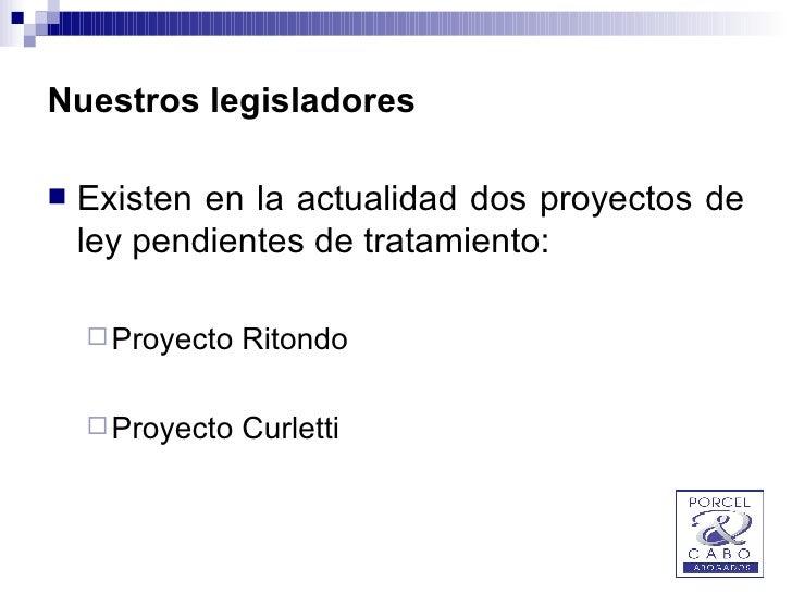 Nuestros legisladores <ul><li>Existen en la actualidad dos proyectos de ley pendientes de tratamiento: </li></ul><ul><ul><...