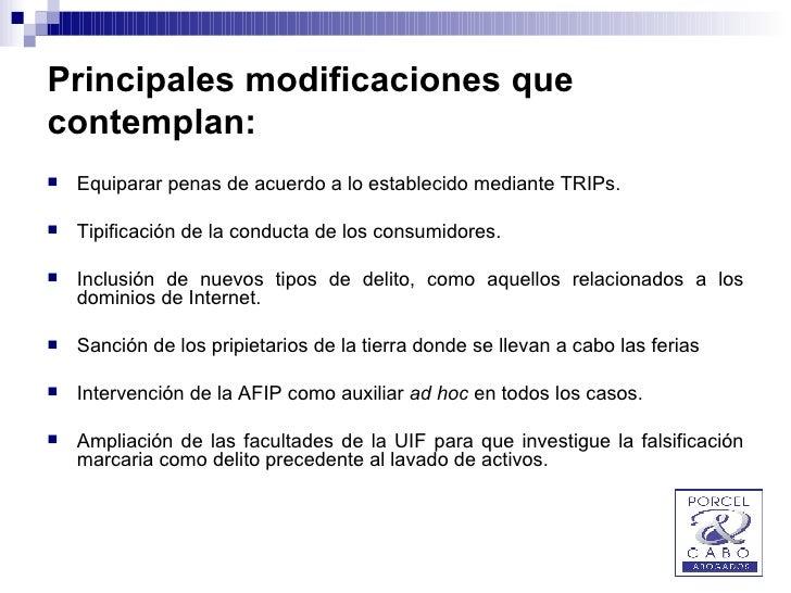 Principales modificaciones que contemplan: <ul><li>Equiparar penas de acuerdo a lo establecido mediante TRIPs. </li></ul><...