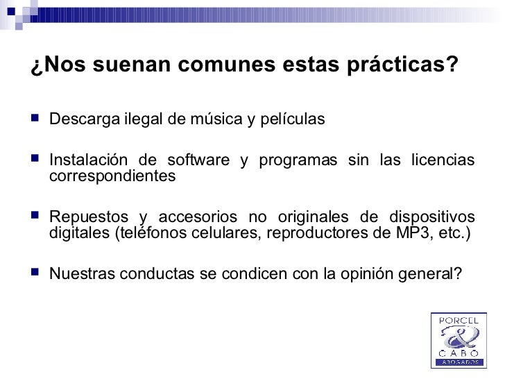 ¿Nos suenan comunes estas prácticas? <ul><li>Descarga ilegal de música y películas </li></ul><ul><li>Instalación de softwa...