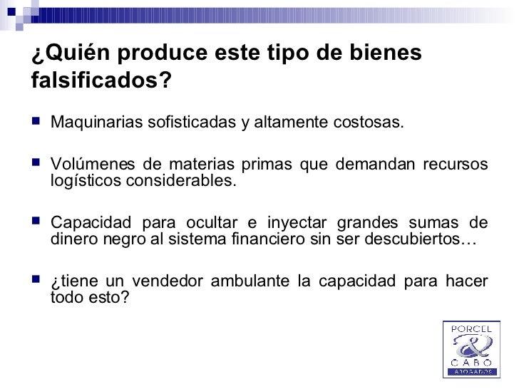 ¿Quién produce este tipo de bienes falsificados? <ul><li>Maquinarias sofisticadas y altamente costosas. </li></ul><ul><li>...