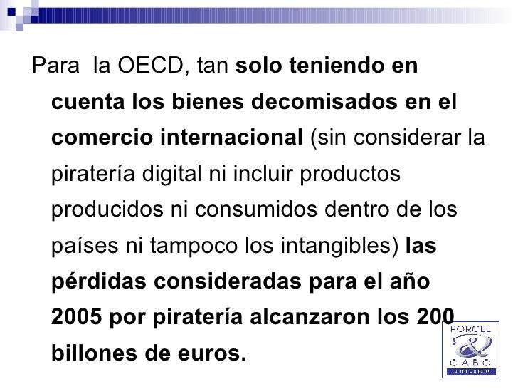 <ul><li>Para  la OECD, tan  solo teniendo en cuenta los bienes decomisados en el comercio internacional  (sin considerar l...
