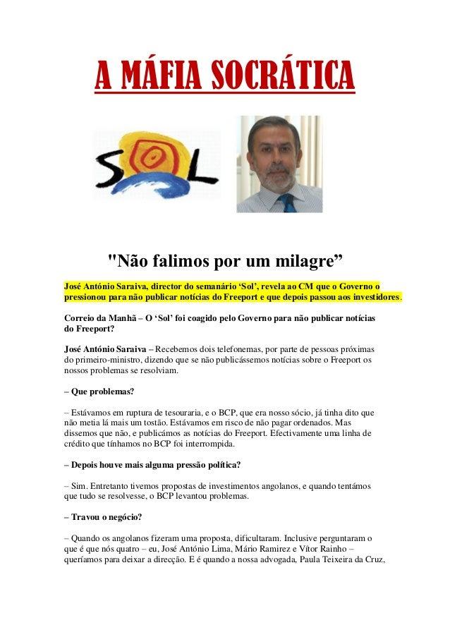 """A MÁFIA SOCRÁTICA """"Não falimos por um milagre"""" José António Saraiva, director do semanário 'Sol', revela ao CM que o Gover..."""