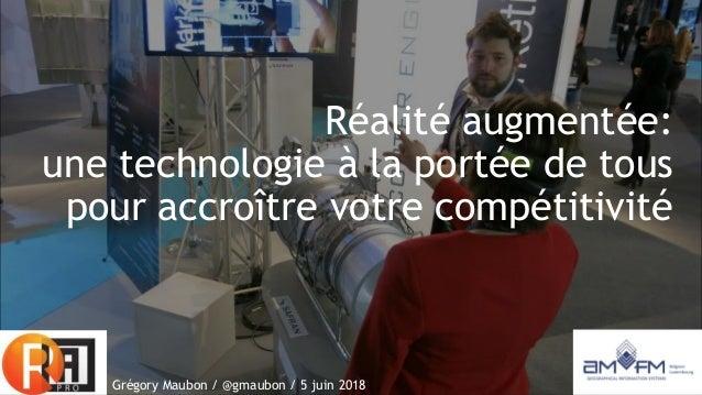 Réalité augmentée: une technologie à la portée de tous pour accroître votre compétitivité Grégory Maubon / @gmaubon / 5 ju...