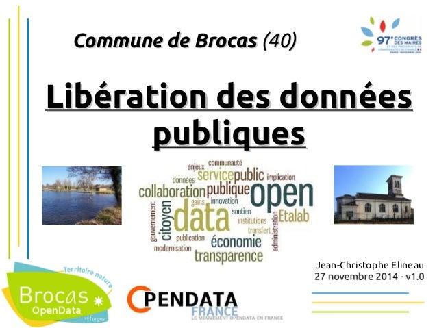Libération des données publiquespubliques  Commune BrocasCommune de Brocas (40)  Jean-Christophe Elineau