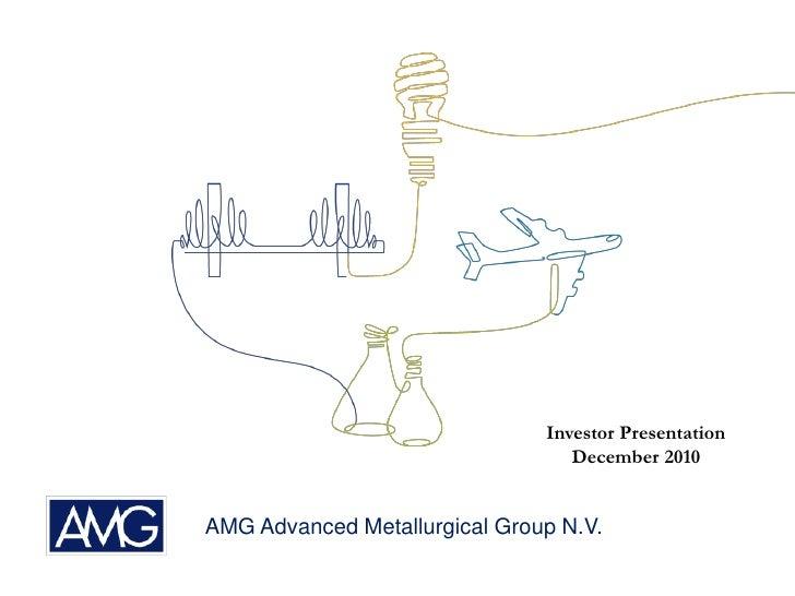 Investor Presentation                                   December 2010   AMG Advanced Metallurgical Group N.V.