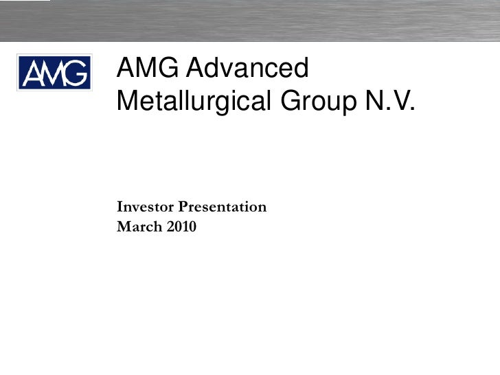 AMG Advanced Metallurgical Group N.V.   Investor Presentation March 2010                             AMG ADVANCED METALLUR...