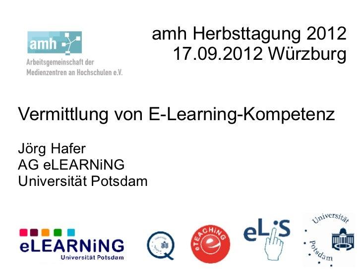 amh Herbsttagung 2012                        17.09.2012 WürzburgVermittlung von E-Learning-KompetenzJörg HaferAG eLEARNiNG...