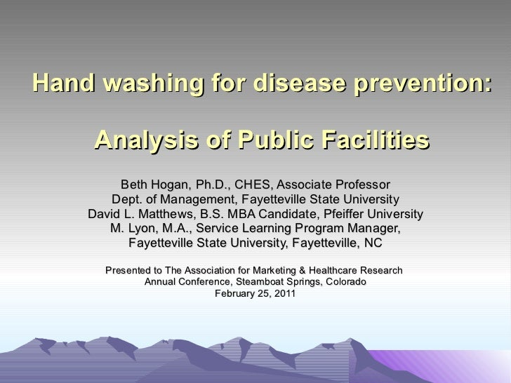 Hand washing for disease prevention:  Analysis of Public Facilities Beth Hogan, Ph.D., CHES, Associate Professor Dept. of ...