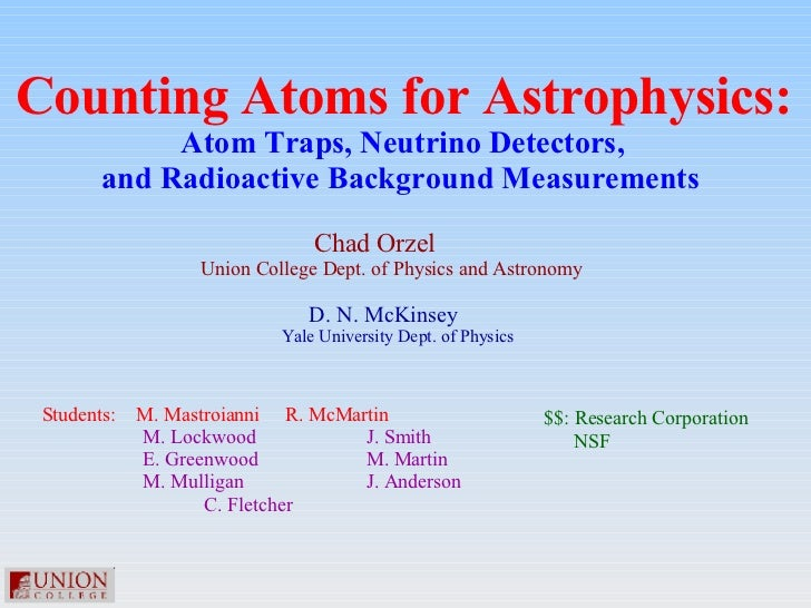 Counting Atoms for Astrophysics: Atom Traps, Neutrino Detectors,  and Radioactive Background Measurements   Chad Orzel  Un...