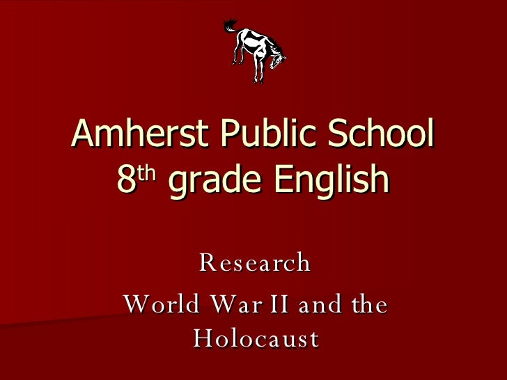 Amherst Public School 8 th  grade English Research World War II and the Holocaust