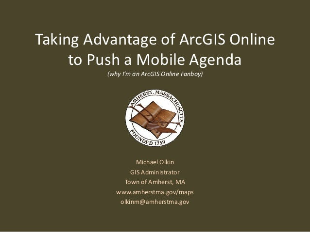 Taking Advantage of ArcGIS Online     to Push a Mobile Agenda         (why I'm an ArcGIS Online Fanboy)                   ...