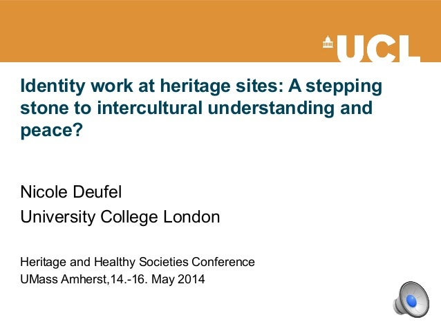 Identity work at heritage sites: A stepping stone to intercultural understanding and peace? Nicole Deufel University Colle...