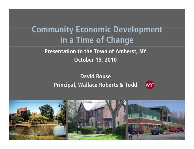 C it E i D l tCommunity Economic Development in a Time of Change Presentation to the Town of Amherst, NY October 19, 2010 ...