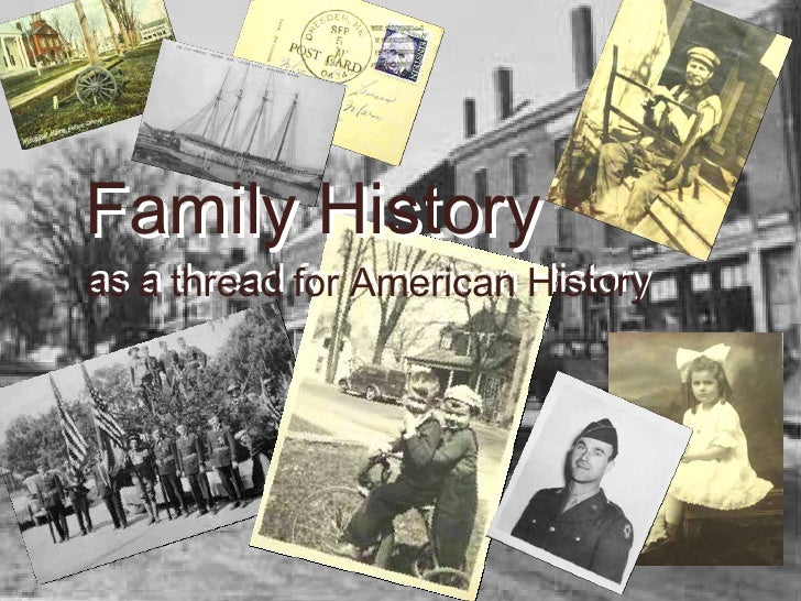 Family History   as a thread for American History Family History   as a thread for American History
