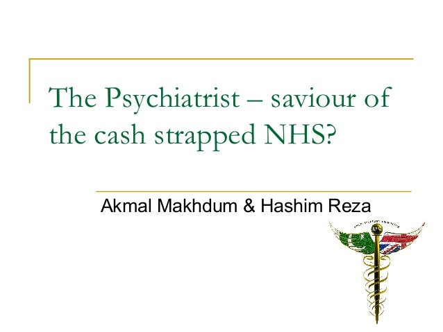 The Psychiatrist – saviour of the cash strapped NHS? Akmal Makhdum & Hashim Reza