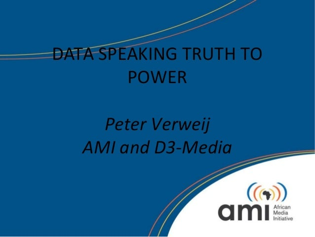 DATA SPEAKING TRUTH TO POWER Peter Verweij AMI and D3-Media