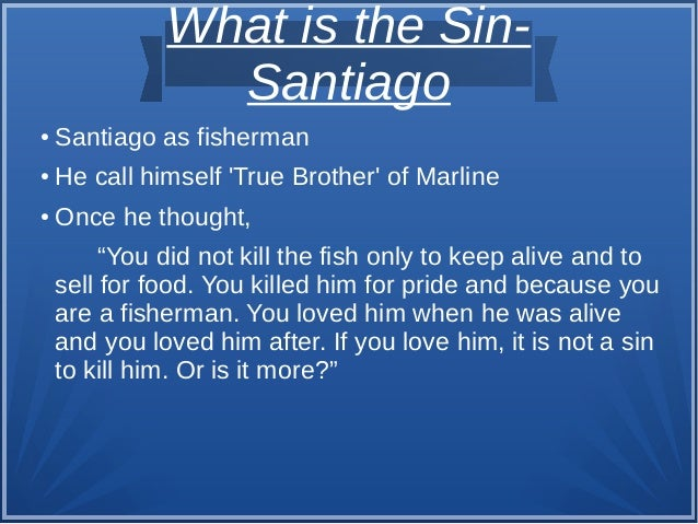"""What is the Sin- Santiago ● Santiago as fisherman ● He call himself 'True Brother' of Marline ● Once he thought, """"You did ..."""