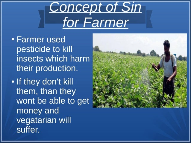 Concept of Sin for Farmer ● Farmer used pesticide to kill insects which harm their production. ● If they don't kill them, ...